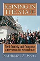 Reining in the State: Civil Society and Congress in the Vietnam and Watergate Eras