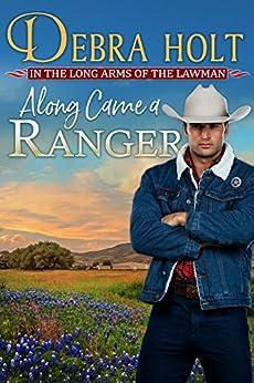Along Came a Ranger (Texas Lawmen Book 3) by [Debra Holt]