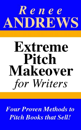 Extreme Pitch Makeover for Writers - Four Proven Methods to Pitch Books that Sell! (English Edition)