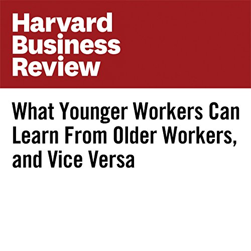What Younger Workers Can Learn From Older Workers, and Vice Versa copertina