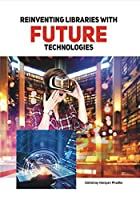 Reinventing Libraries With Future Technologies