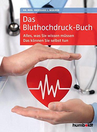 Das Bluthochdruck-Buch: Alles, was Sie wissen müssen. Das können Sie selbst tun