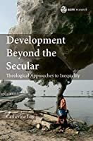 Development Beyond the Secular: Theological Approaches to Inequality (SCM Research)