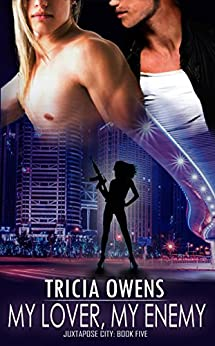 My Lover, My Enemy (Juxtapose City 5) by [Tricia Owens]