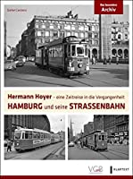 Hamburg und seine Strassenbahn: Hermann Hoyer - eine Zeitreise in die Vergangenheit (Das besondere Archiv)