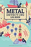 METAL DETECTING LOG BOOK: Metal detector journal for detectorists, relic hunters and earth diggers. A logbook to record the pleasure of finding hidden ... to record date, location and items found