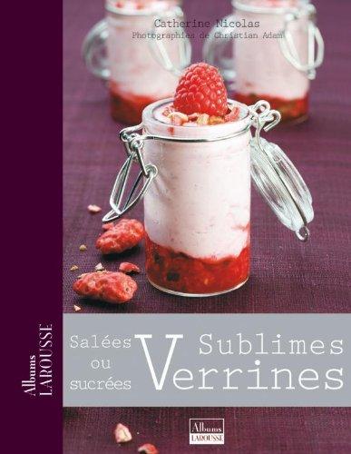 Sublimes Verrines: Salées ou sucrées