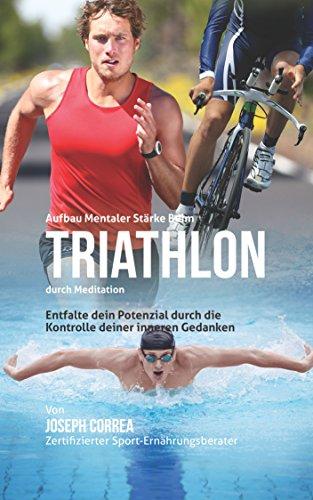 Aufbau mentaler Starke beim Triathlon durch Meditation: Entfalte dein Potenzial durch die Kontrolle deiner inneren Gedanken
