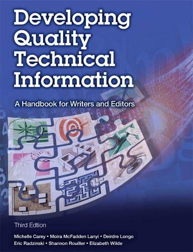 Compare Textbook Prices for Developing Quality Technical Information: A Handbook for Writers and Editors IBM Press 3 Edition ISBN 9780133118971 by Carey, Michelle,Lanyi, Moira,Longo, Deirdre,Rouiller, Shannon,Radzinski, Eric,Wilde, Elizabeth