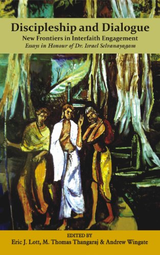 Discipleship and Dialogue: New Frontiers in Interfaith Engagement Essays in Honour of Dr. Israel Selvanayagam (English Edition)