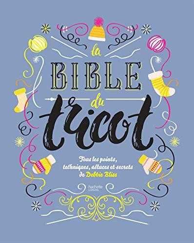 La bible du tricot NED: Tous les points, techniques, astuces et secrets de Debbie Bliss