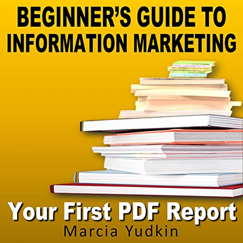 Beginner's Guide to Information Marketing: Your First PDF Report audiobook cover art