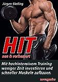HIT - neu & verbessert: Mit hochintensivem Training weniger Zeit investieren und schneller Muskeln...
