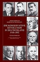Die Konservative Revolution in Deutschland 1918 - 1932: Ein Handbuch
