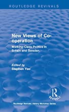 Routledge Revivals: New Views of Co-operation (1988): Working-Class Politics in Britain and Sweden (Routledge Revivals: History Workshop Series) (English Edition)