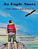 An Eagle Soars: A Story About a Mother Letting Go