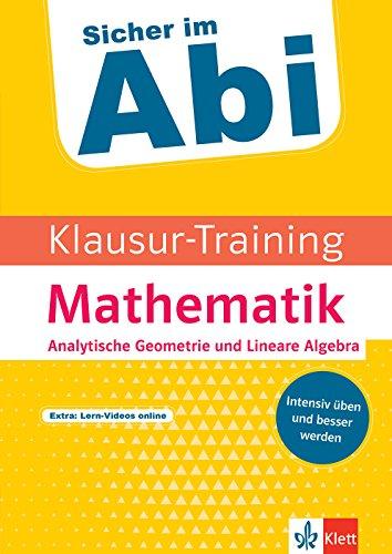 Klett Sicher im Abi Klausur-Training - Mathematik Analytische Geometrie und Lineare Algebra: Intensiv üben und besser werden