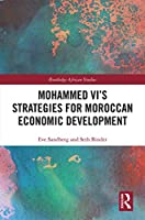 Mohammed VI's Strategies for Moroccan Economic Development (Routledge African Studies)