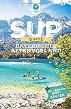 SUP-Guide Bayerisches Alpenvorland: 15 SUP-Spots + die schönsten Biergärten südlich von München (SUP-Guide / Stand Up Paddling Reiseführer)