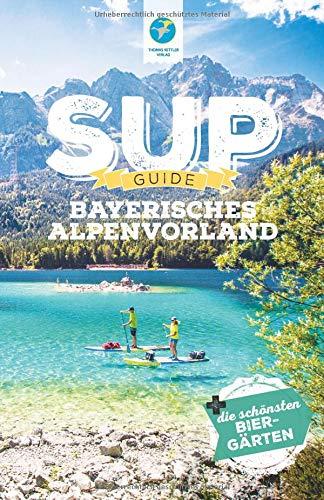 SUP-Guide Bayerisches Alpenvorland: 15 SUP-Spots + die schönsten Biergärten südlich von München