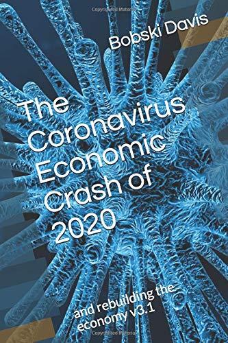 The Coronavirus Economic Crash of 2020: and rebuilding the economy v3.1