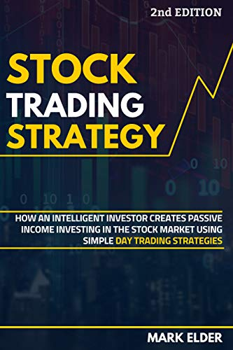 Stock Trading Strategy: How an Intelligent Investor Creates Passive Income Investing in the Stock Market Using Simple Day Trading Strategies (English Edition)