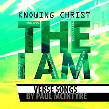 Knowing Christ: The I Am (Verse Songs)