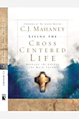 Living the Cross Centered Life: Keeping the Gospel the Main Thing Kindle Edition
