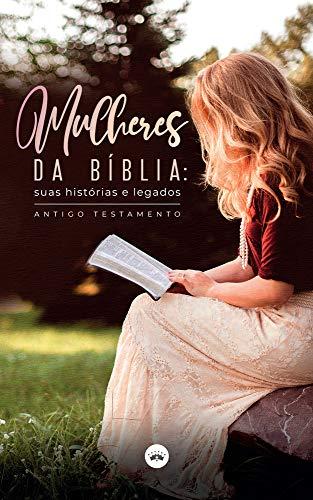 Mulheres da Bíblia: suas histórias e legados – Antigo Testamento
