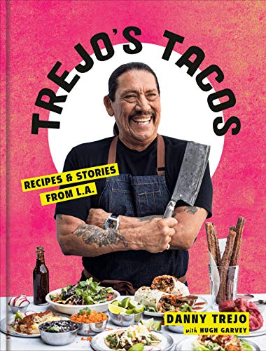 Trejo's Tacos: Recipes and Stories from L.A.: A Cookbook