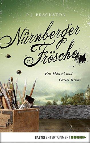 Nürnberger Frösche: Ein Hänsel und Gretel Krimi (A Brothers Grimm Mystery 3)