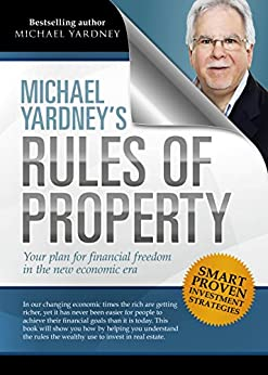 Michael Yardney's Rules of Property: Your plan for financial freedom through property investment in the new financial era by [Michael Yardney]