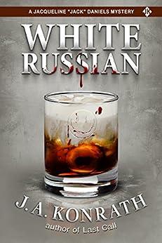 "White Russian (Jacqueline ""Jack"" Daniels Mysteries Book 11) by [J.A. Konrath]"