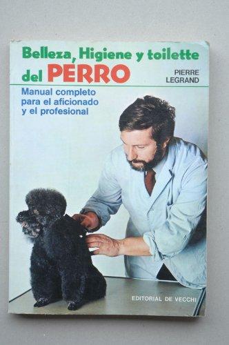 Belleza, higiene y toilette del perro : manual completo para el aficionado y el profesional / Pierre Legrand ✅