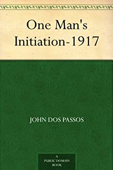 One Man's Initiation-1917 by [John Dos Passos]