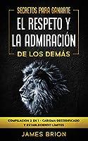 Secretos para Ganarte el Respeto y la Admiración de los Demás: Compilación 2 en 1 - Carisma Decodificado y Estableciendo Límites