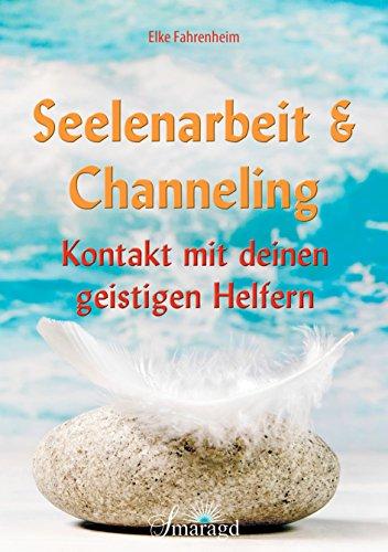 Seelenarbeit & Channeling: Kontakt mit deinen geistigen Helfern