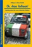 Oh, diese Italiener!: Aufschlussreiches über unsere italienischen Nachbarn