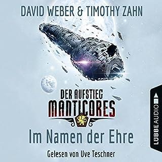 Im Namen der Ehre     Der Aufstieg Manticores 1              Autor:                                                                                                                                 David Weber,                                                                                        Timothy Zahn                               Sprecher:                                                                                                                                 Uve Teschner                      Spieldauer: 16 Std. und 43 Min.     597 Bewertungen     Gesamt 4,5