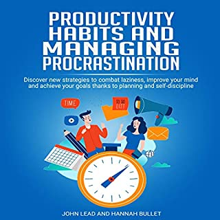 Productivity Habits and Managing Procrastination: Discover New Strategies to Combat Laziness, Improve Your Mind and Achieve Your Goals Thanks to Planning and Self-Discipline audiobook cover art