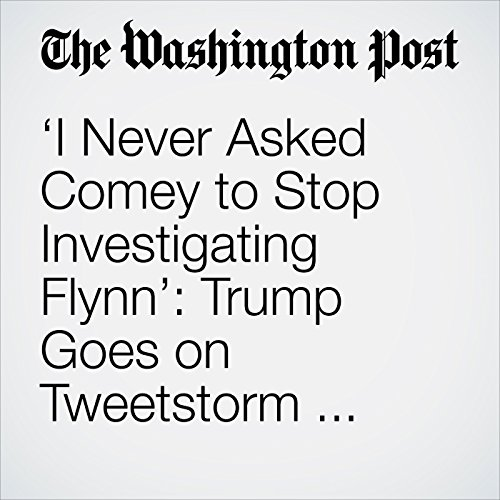 'I Never Asked Comey to Stop Investigating Flynn': Trump Goes on Tweetstorm About the FBI copertina