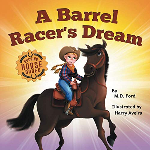 A Barrel Racer's Dream: A Western Rodeo Adventure for Kids Ages 4-8 (Rocking Horse Rodeo)