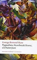 Pygmalion, Heartbreak House, and Saint Joan (Oxford World's Classics)
