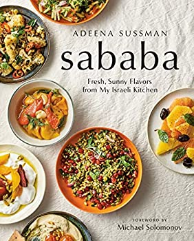 Sababa  Fresh Sunny Flavors From My Israeli Kitchen  A Cookbook