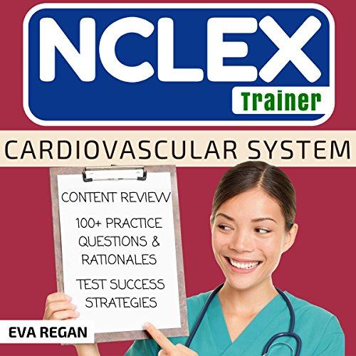 NCLEX Trainer: Cardiovascular System Audiobook By Eva Regan cover art