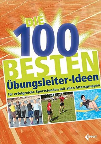 Die 100 besten Übungsleiter-Ideen: für erfolgreiche Sportstunden mit allen Altersgruppen