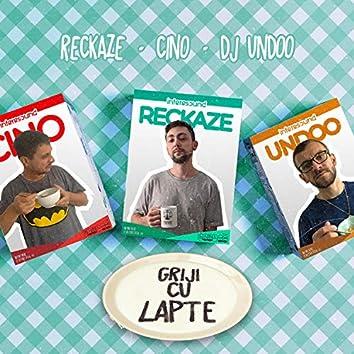 Griji Cu Lapte (feat. Cino & DJ Undoo)