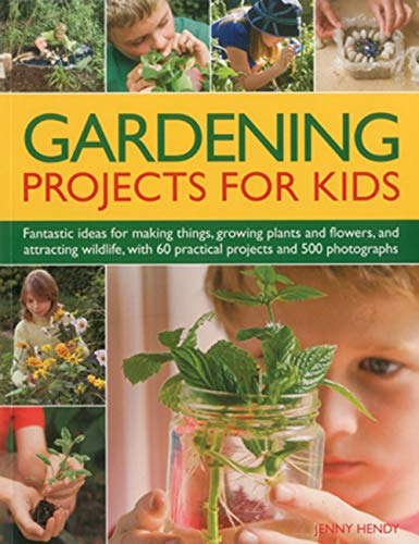 Gardening Projects for Kids: Fantastic Ideas for Making Things, Growing Plants and Flowers and Attracting Wildlife, with 60 Practical Projects and 175 ... 60 Practical Projects and 500 Photographs