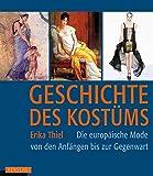 Geschichte des Kostüms: Die europäische Mode von den Anfängen bis zur Gegenwart: Die europäische...
