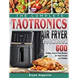 The Complete TaoTronics Air Fryer Cookbook: 600 Healthy, Fast & Fresh Recipes for Smart People on A Budget